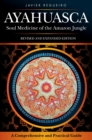 Ayahuasca : Soul Medicine of the Amazon Jungle. A Comprehensive and Practical Guide - eBook