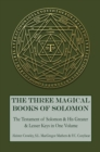 The Three Magical Books of Solomon : The Greater and Lesser Keys & The Testament of Solomon - eBook