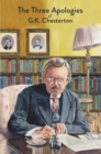 The Three Apologies of G.K. Chesterton : Heretics, Orthodoxy & The Everlasting Man - eBook