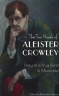 The Two Novels of Aleister Crowley : Diary of a Drug Fiend & Moonchild - eBook