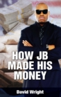 How JB Made His Money - eBook