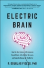 Electric Brain : How the New Science of Brainwaves Reads Minds, Tells Us How We Learn, and Helps Us Change for the Better - Book