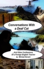 CONVERSATIONS WITH A DEAF CAT : (And Other Confessions From a Foreign English Teacher) - eBook