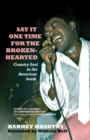 Say It One Time For The Brokenhearted : Country Soul In The American South - Book