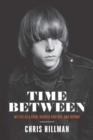 Time Between : My Life as a Byrd, Burrito Brother, and Beyond - Book