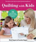 Quilting with Kids : 16 Fun and Easy Projects to Make Together - Book
