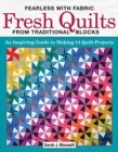 Fearless with Fabric - Fearless Quilts from Traditional Blocks : An Inspiring Guide to Making 14 Quilt Projects - Book