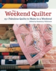 The Weekend Quilter : 25+ Fabulous Quilts to Make in a Weekend - Book