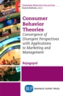 Consumer Behavior Theories : Convergence of Divergent Perspectives with Applications to Marketing and Management - eBook