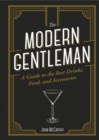The Modern Gentleman : The Guide to the Best Drinks, Food, and Accessories - Book
