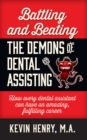 Battling and Beating the Demons of Dental Assisting : How Every Dental Assistant Can Have an Amazing, Fulfilling Career - eBook