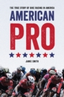 American Pro : The True Story of Bike Racing in America - eBook