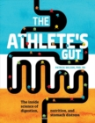 The Athlete's Gut : From Nerves Nature Breaks, Beat Stomach Distress and Stay at Your Best - Book
