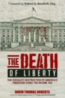 The Death of Liberty : The Socialist Destruction of America's Freedoms Using the Income Tax - Book