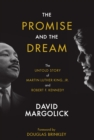 The Promise and the Dream : The Untold Story of Martin Luther King, Jr. and Robert F. Kennedy - eBook