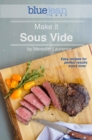 Make it Sous Vide! : Easy recipes for perfect results every time! - eBook