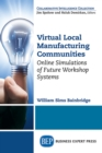 Virtual Local Manufacturing Communities : Online Simulations of Future Workshop Systems - eBook