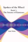 Spokes of the Wheel, Book 1: The Science of Existence - Book