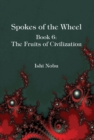 Spokes of the Wheel, Book 6: The Fruits of Civilization - Book
