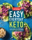 Easy Everyday Keto : Healthy Kitchen-Perfected Recipes for Breakfast, Lunch, Dinner, and In-Between - Book