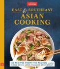 East and Southeast Asian Cooking : 150 Recipes from the Region, including China, Korea, Japan, Thailand, and Vietnam - Book