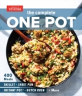 The Complete One Pot Cookbook : 400 Complete Meals for Your Skillet, Dutch Oven, Sheet Pan, Roasting Pan, Instant Pot, Slow Cooker, and More - Book