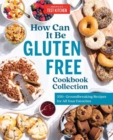 How Can It Be Gluten Free Cookbook Collection : 350+ Groundbreaking Recipes for All Your Favorites - Book