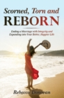 Scorned, Torn & Reborn : Ending a Marriage with Integrity and Expanding into Your Better, Happier Life - Book