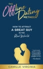 The Offline Dating Method : How to Attract a Great Guy in the Real World - eBook