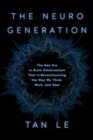 The NeuroGeneration : The New Era in Brain Enhancement That Is Revolutionizing the Way We Think, Work, and Heal - Book