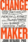 Change Maker : Turn Your Passion for Health and Fitness into a Powerful Purpose and a Wildly Successful Career - Book