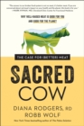 Sacred Cow : The Case for (Better) Meat: Why Well-Raised Meat Is Good for You and Good for the Planet - Book