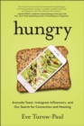 Hungry : Avocado Toast, Instagram Influencers, and Our Search for Connection and Meaning - Book