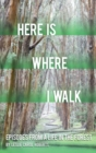 Here is Where I Walk : Episodes From a Life in the Forest - eBook