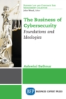 The Business of Cybersecurity : Foundations and Ideologies - eBook