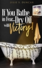 If You Bathe In Fear, Dry Off With Victory - eBook