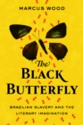 The Black Butterfly : Brazilian Slavery and the Literary Imagination - eBook