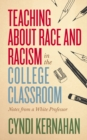 Teaching about Race and Racism in the College Classroom : Notes from a White Professor - eBook