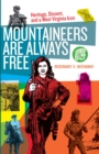 Mountaineers Are Always Free : Heritage, Dissent, and a West Virginia Icon - eBook