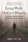 Long Walk Out of the Woods : A Physician's Story of Addiction, Depression, Hope, and Recovery - eBook
