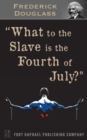 What to the Slave is the 4th of July? - Unabridged - eBook