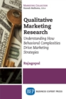 Qualitative Marketing Research : Understanding How Behavioral Complexities Drive Marketing Strategies - eBook