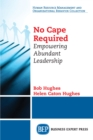 No Cape Required : Empowering Abundant Leadership - eBook