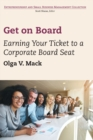 The Get on Board : Earning Your Ticket to a Corporate Board Seat - eBook