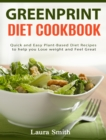 Greenprint Diet Cookbook : Quick and Easy Plant-Based Diet Recipes to Help you lose weight and feel great - eBook
