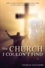 THE CHURCH I COULDN'T FIND : How a First-Century Church May Look in the Twenty-First Century - eBook