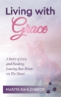 Living with Grace : A Story of Love and Healing, Leaving Paw Prints on the Heart - eBook