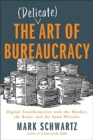 The Delicate Art of Bureaucracy : Digital Transformation with the Monkey, the Razor, and the Sumo Wrestler - Book