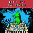 Don't Eat the Plastic - Book
