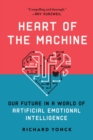 Heart of the Machine : Our Future in a World of Artificial Emotional Intelligence - Book